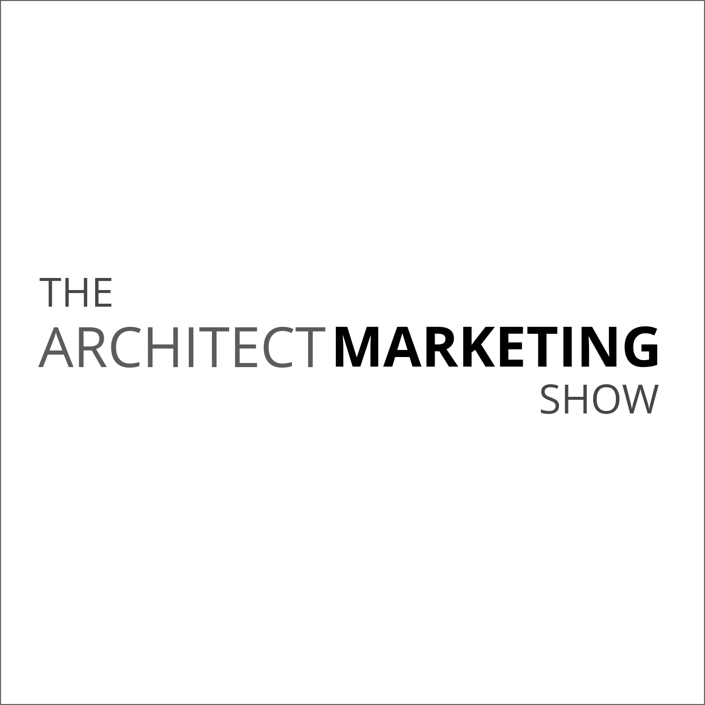 The Architect Marketing Show